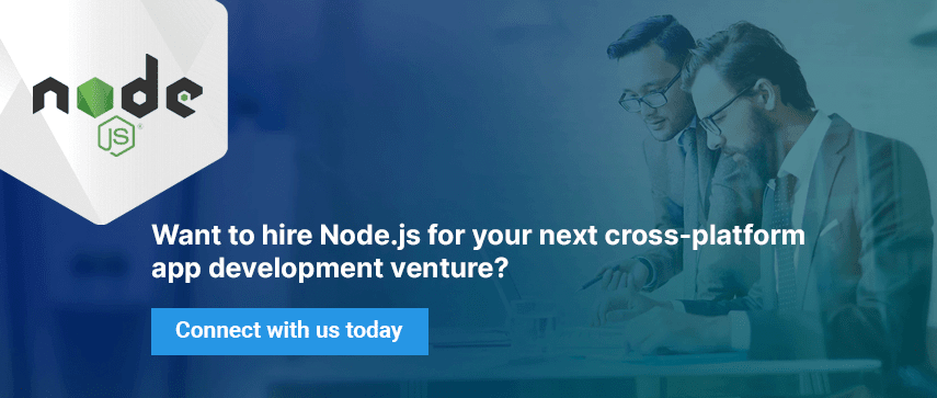 Want to hire Node.js for your next cross-platform app development venture?  Connect with us today.