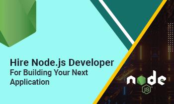 Hire Node.js Developer for Building Your Next Application