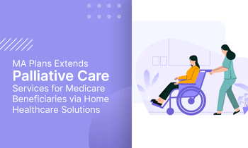 MA Plans Extends Palliative Care Services for Medicare Beneficiaries via Home Healthcare Solutions