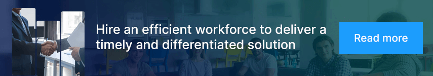 Hire an efficient workforce to deliver a timely and differentiated solution