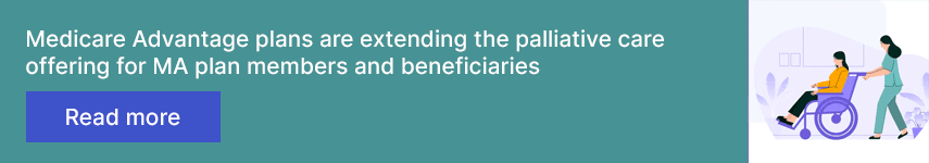 Medicare Advantage plans are extending the palliative care offering for MA plan members and beneficiaries