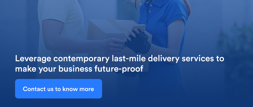 Leverage contemporary last-mile delivery services to make your business future-proof Contact us to know more