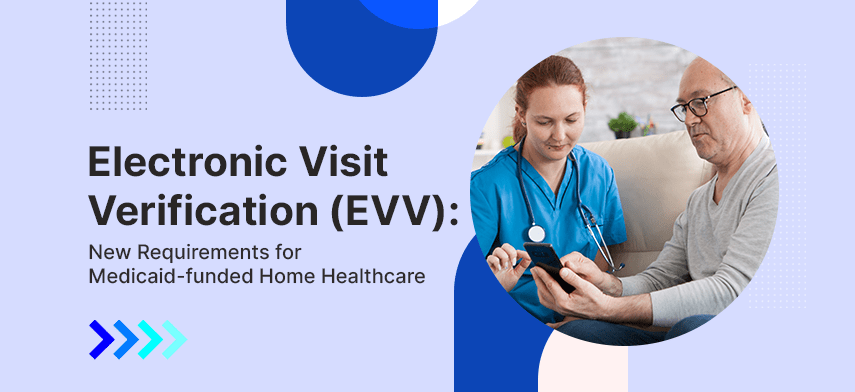 electronic visit verification new requirements for Medicaid-funded home healthcare