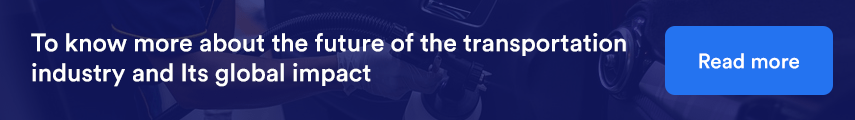 To know more about the future of the transportation industry and Its global impact