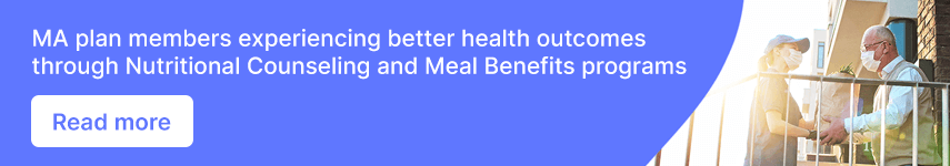 MA plan members experiencing better health outcomes through Nutritional Counseling and Meal Benefits programs