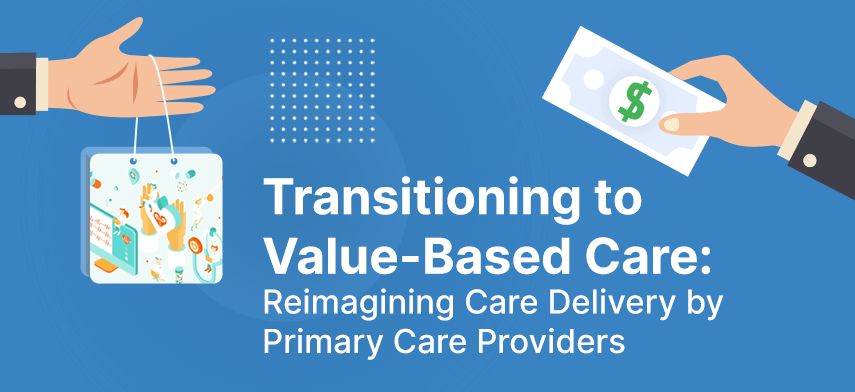 transition to value-based care reimagining care delivery by primary care providers
