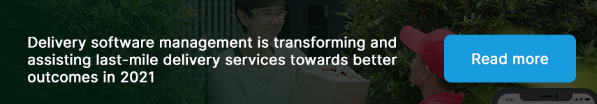 Delivery software management is transforming and assisting last-mile delivery services towards better outcomes in 2021