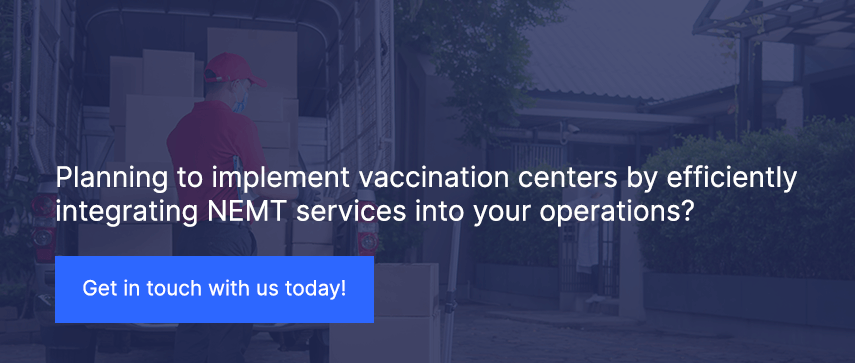 Planning to implement vaccination centers by efficiently integrating NEMT services into your operations?