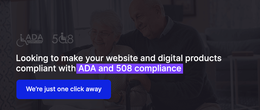 Looking to make your website and digital products compliant with ADA and 508 compliance  We're just one click away