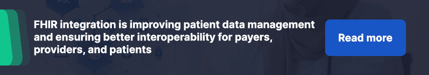 FHIR integration is improving patient data management and ensuring better interoperability for payers, providers, and patients