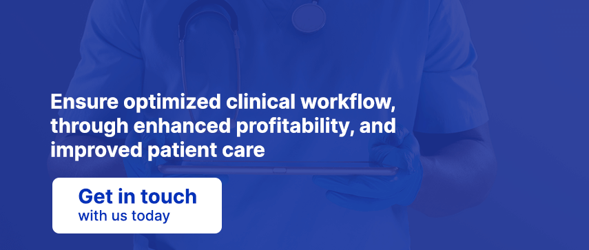 Ensure optimized clinical workflow, through enhanced profitability, and improved patient care