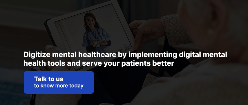 Digitize mental healthcare by implementing digital mental health tools and serve your patients better