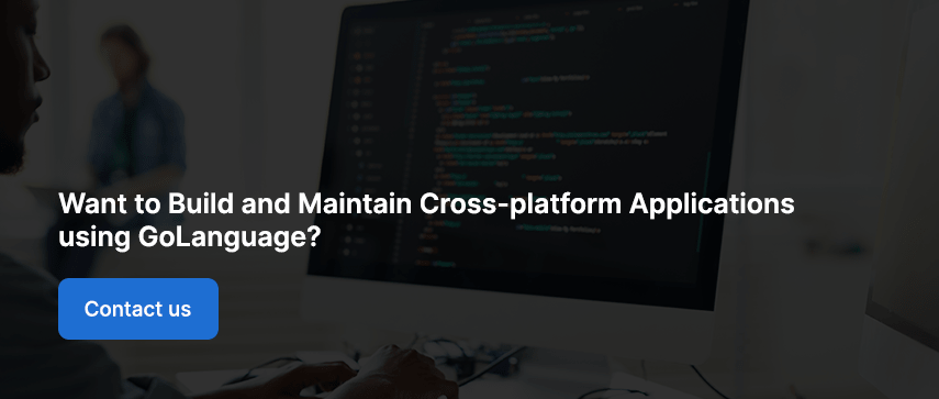 Want to Build and Maintain Cross-platform Applications using GoLanguage?