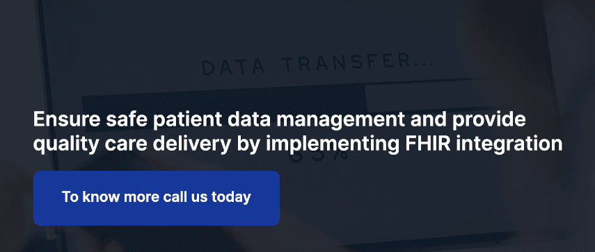 Ensure safe patient data management and provide quality care delivery by implementing FHIR integration