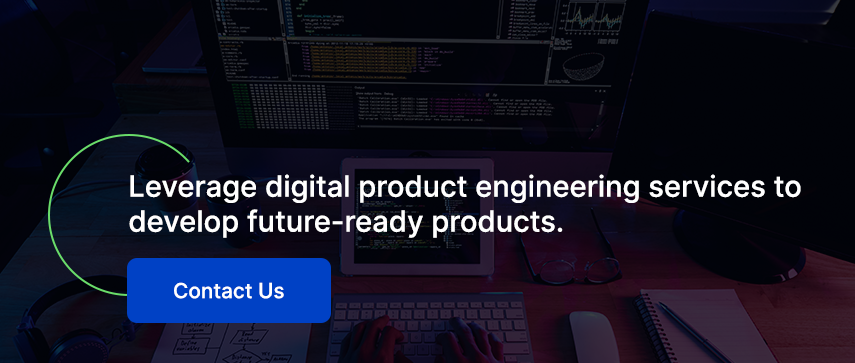 Leverage digital product engineering services to develop future-ready products. Contact Us.