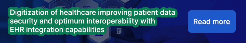 Digitization of healthcare improving patient data security and optimum interoperability with EHR integration capabilities