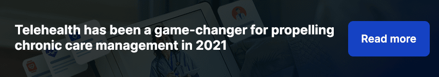 Telehealth has been a game-changer for propelling chronic care management in 2021