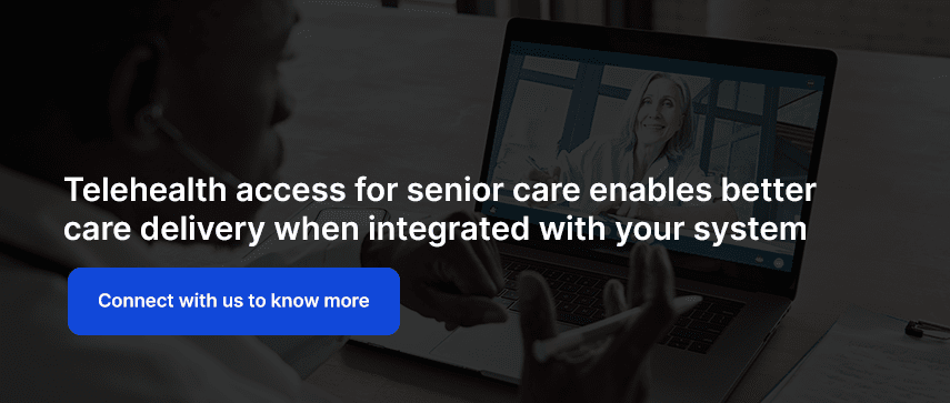 Telehealth access for senior care enables better care delivery when integrated with your system