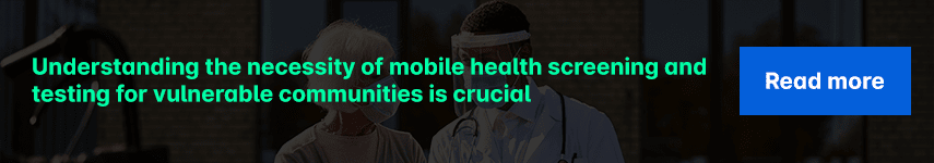 Understanding the necessity of mobile health screening and testing for vulnerable communities is crucial