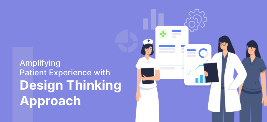 embracing design thinking approach for augmenting patients' experience