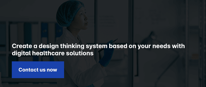 Create a design thinking system based on your needs with digital healthcare solutions Contact us now