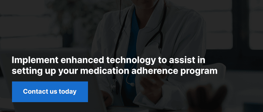 Implement enhanced technology to assist in setting up your medication adherence program