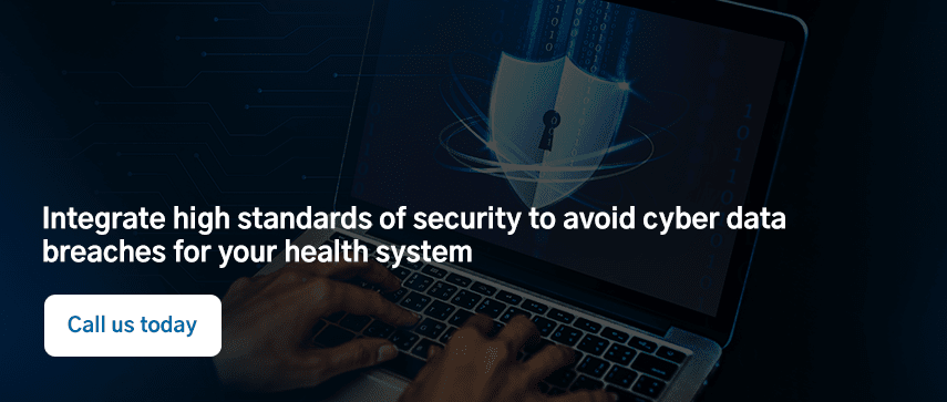 Integrate high standards of security to avoid cyber data breaches for your health system