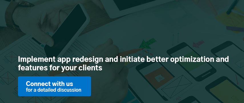 Implement app redesign and initiate better optimization and features for your clients