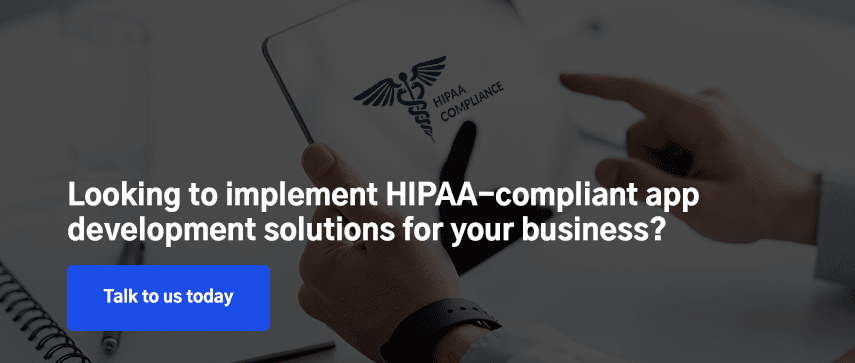 Looking to implement HIPAA compliant app development solutions for your business?