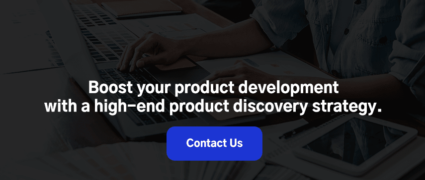 Boost your product development with a high-end product discovery strategy.  Contact Us.