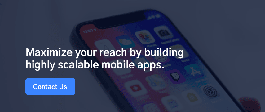 Maximize your reach by building highly scalable mobile apps.
