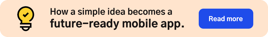 How a simple idea becomes a future-ready mobile app.
