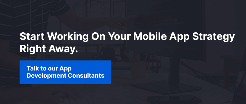 Start Working On Your Mobile App Strategy Right Away.