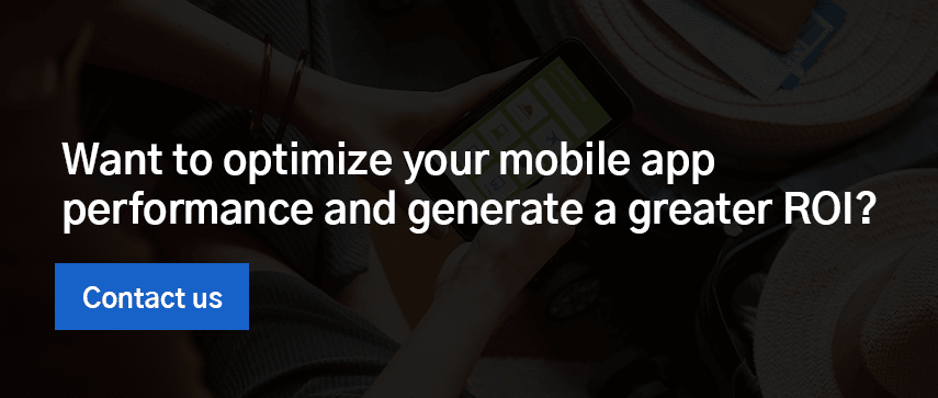 Want to optimize your mobile app performance and generate a greater ROI? Contact us.