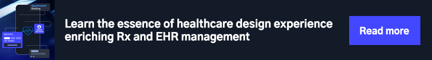 Learn the essence of healthcare design experience enriching Rx and EHR management