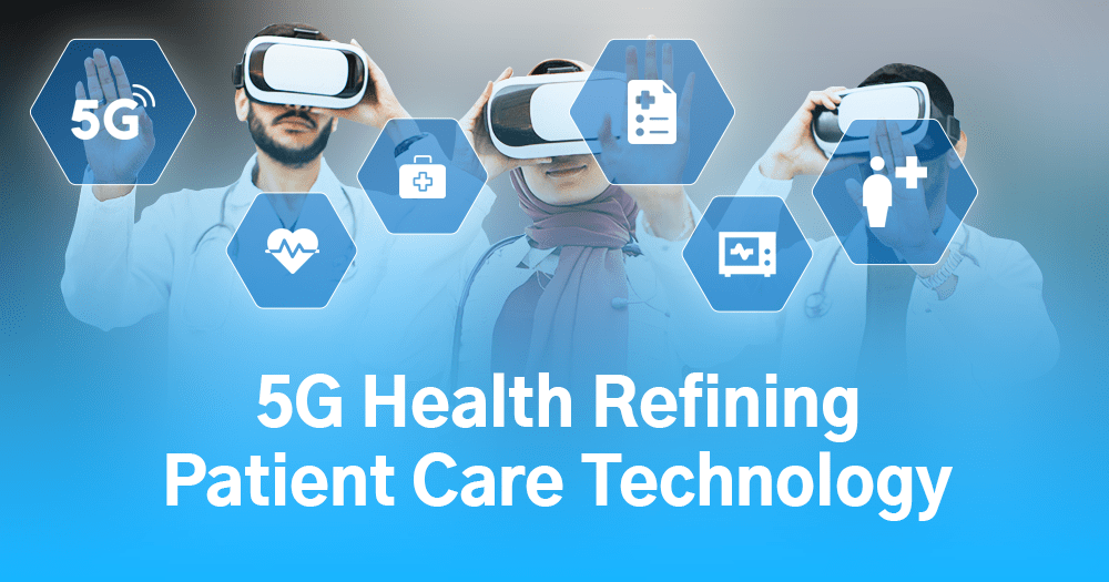 5G Health: Transforming Patient Care Technology in 2021
